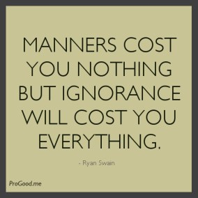 Manners-Cost-You-Nothing-But-Ignorance-Will-Cost-You-Everything.-Ryan-Swain